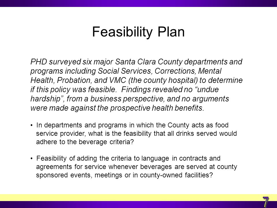 Feasibility Plan (continued) Inclusion of Be Sugar Savvy/Rethink Your Drink educational messages and promotional materials in county departments, facilities, and at county-sponsored events.