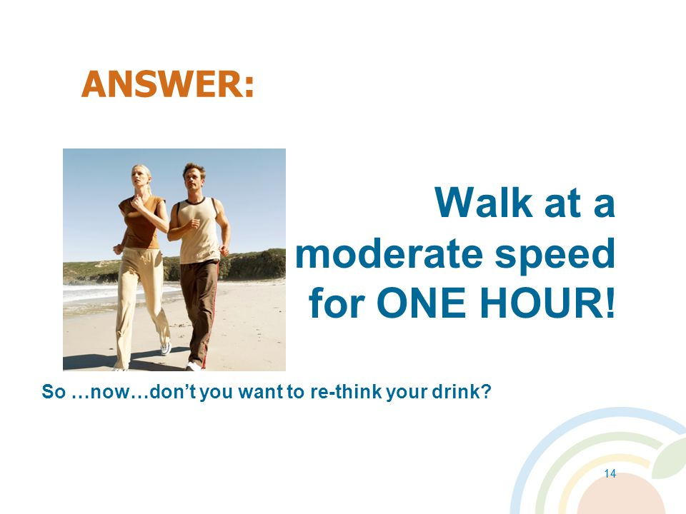 13 Think about this: Physical Activity….