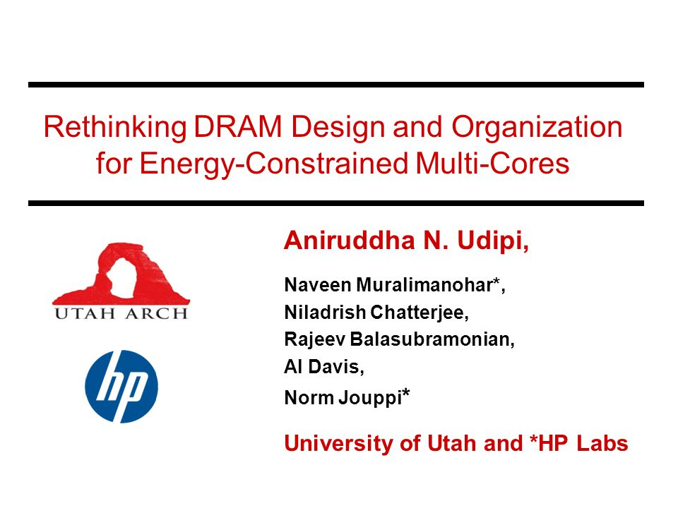 Rethinking DRAM Design and Organization for Energy-Constrained Multi-Cores Aniruddha N.
