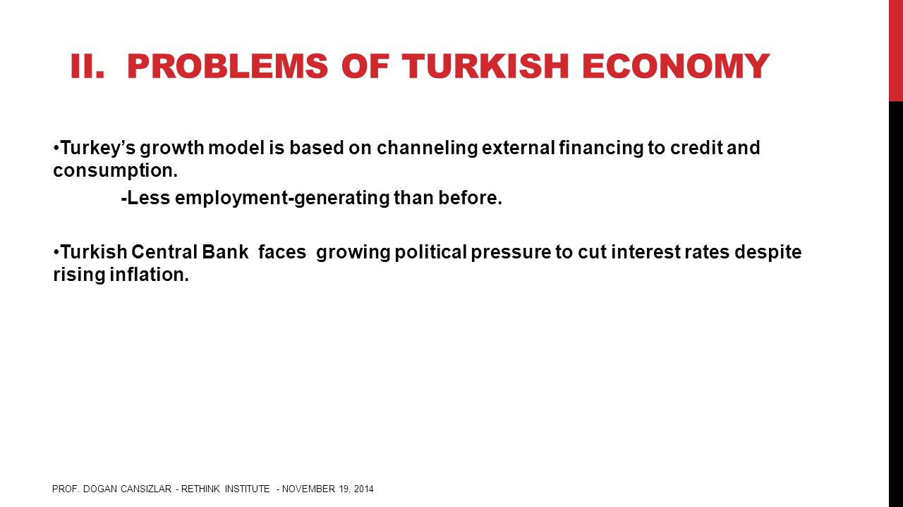 II. PROBLEMS OF TURKISH ECONOMY Turkey's growth model is based on channeling external financing to credit and consumption. -Less employment-generating
