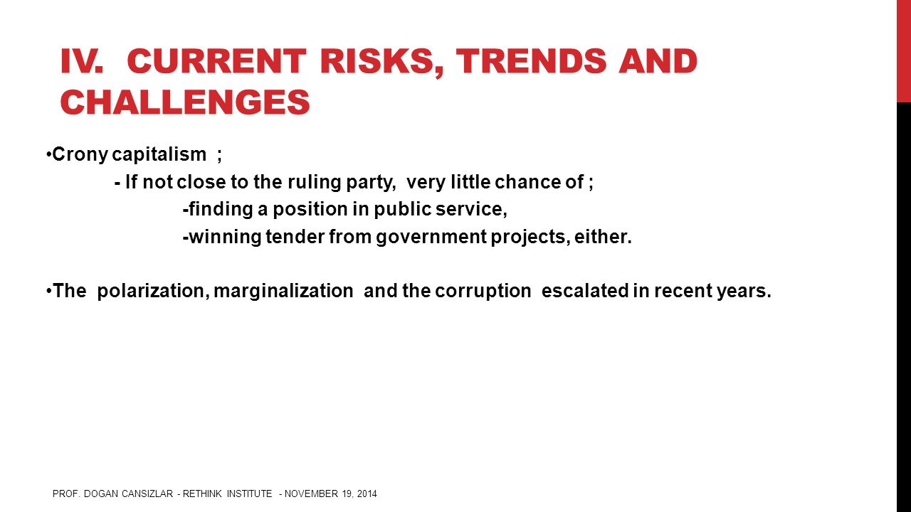 IV. CURRENT RISKS, TRENDS AND CHALLENGES Crony capitalism ; - If not close to the ruling party, very little chance of ; -finding a position in public