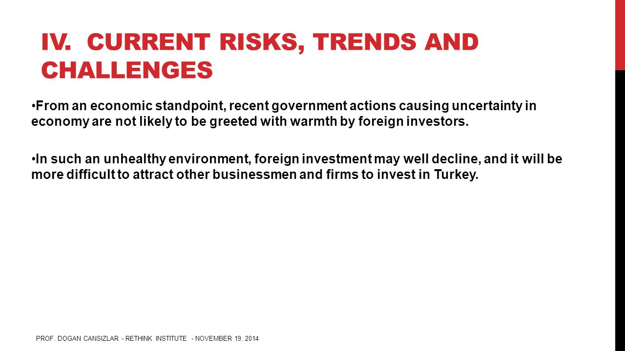 IV. CURRENT RISKS, TRENDS AND CHALLENGES From an economic standpoint, recent government actions causing uncertainty in economy are not likely to be gr