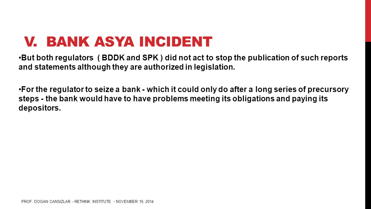 V. BANK ASYA INCIDENT But both regulators ( BDDK and SPK ) did not act to stop the publication of such reports and statements although they are author