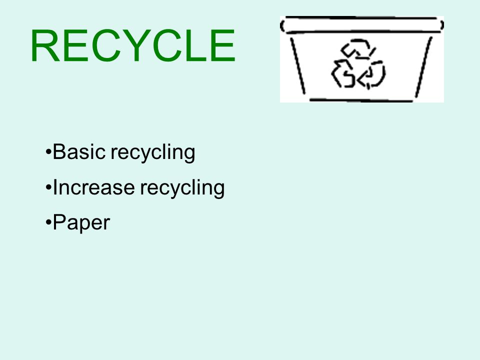 Basic Recycling About one third of what is thrown away can be recycled.