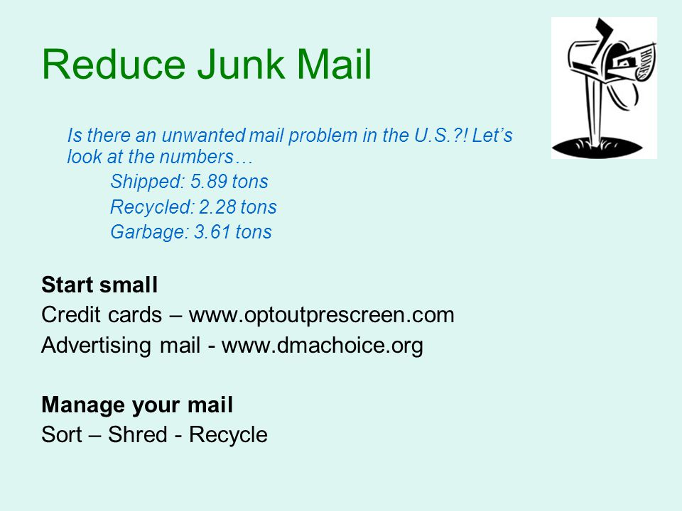 Reduce Junk Mail Is there an unwanted mail problem in the U.S.?! Let's look at the numbers… Shipped: 5.89 tons Recycled: 2.28 tons Garbage: 3.61 tons