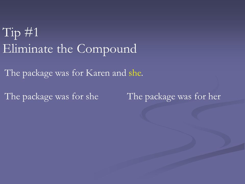 Tip #1 Eliminate the Compound The package was for Karen and she.