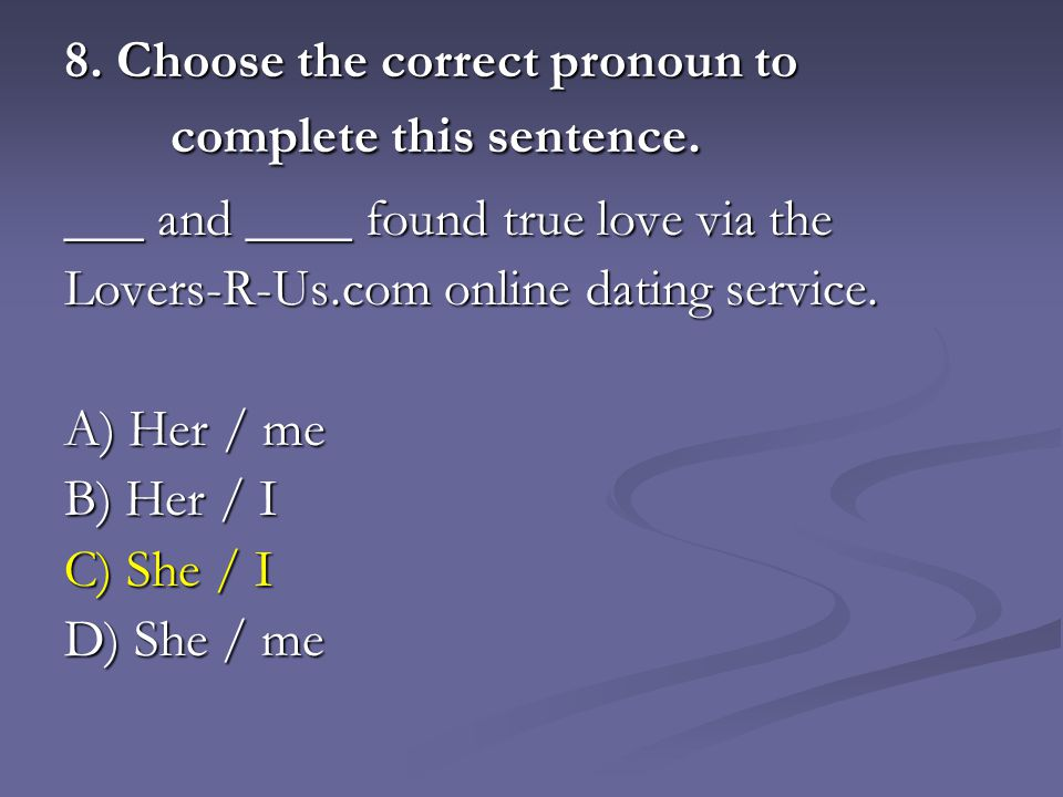 8. Choose the correct pronoun to complete this sentence.