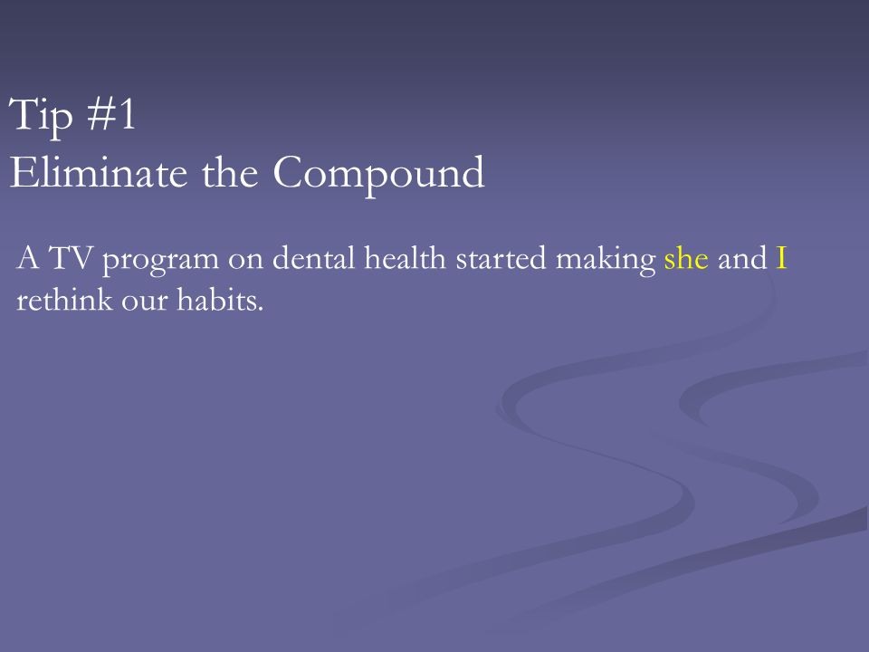 Tip #1 Eliminate the Compound A TV program on dental health started making she and I rethink our habits.