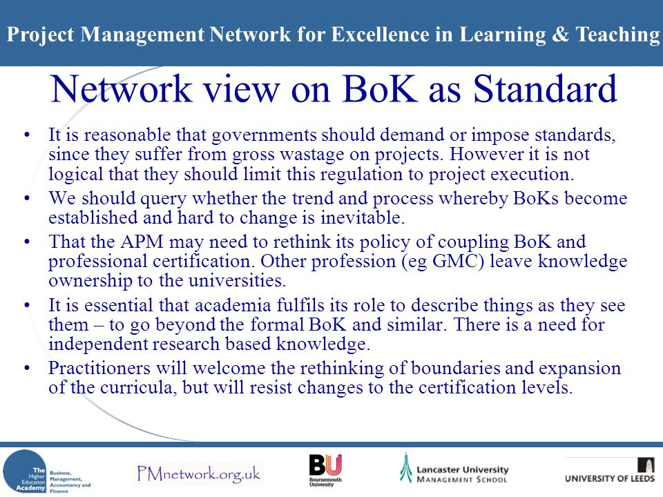Project Management Network for Excellence in Learning & Teaching Network view on BoK as Standard It is reasonable that governments should demand or impose standards, since they suffer from gross wastage on projects.