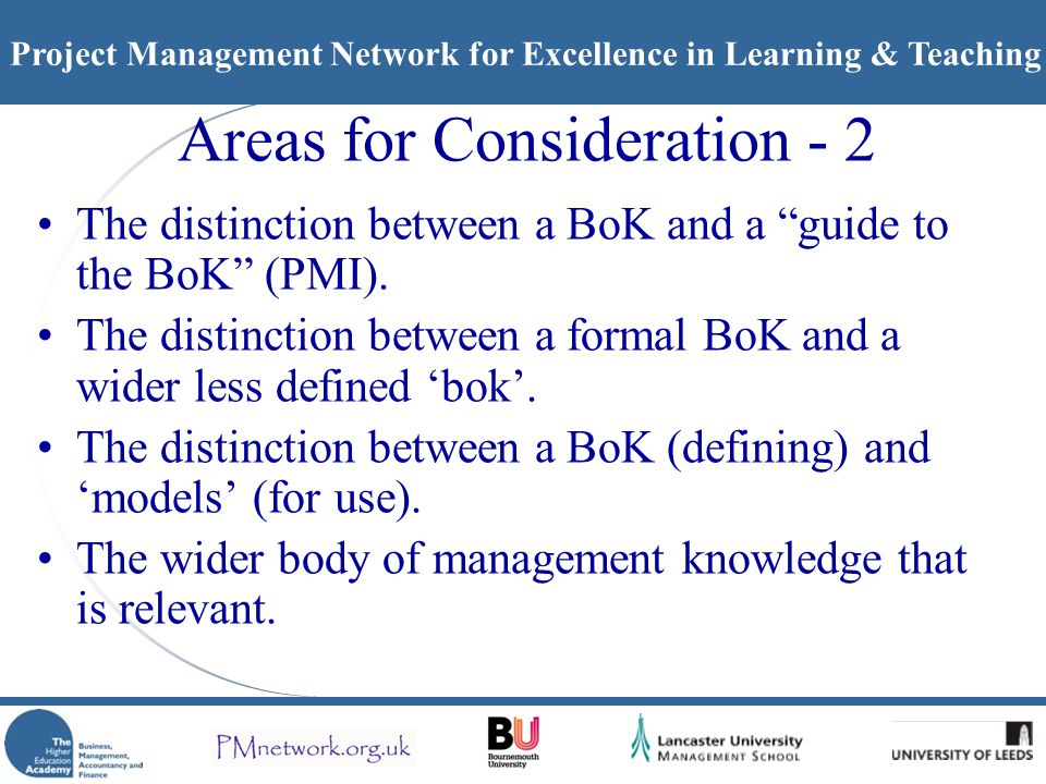 Project Management Network for Excellence in Learning & Teaching Areas for Consideration - 2 The distinction between a BoK and a guide to the BoK (PMI).