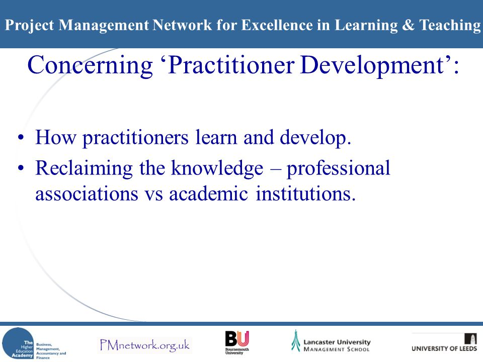 Project Management Network for Excellence in Learning & Teaching Concerning 'Practitioner Development': How practitioners learn and develop.