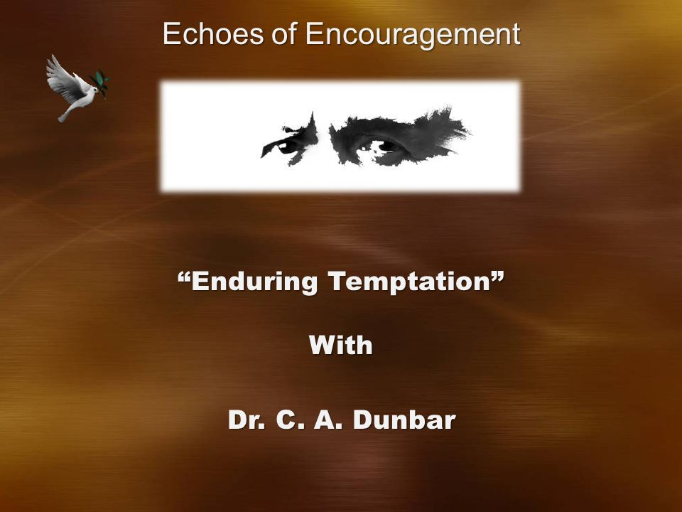 Enduring Temptation With Dr. C. A. Dunbar Echoes of Encouragement