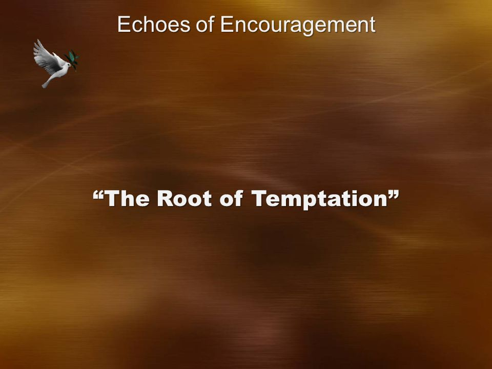 The Root of Temptation Echoes of Encouragement