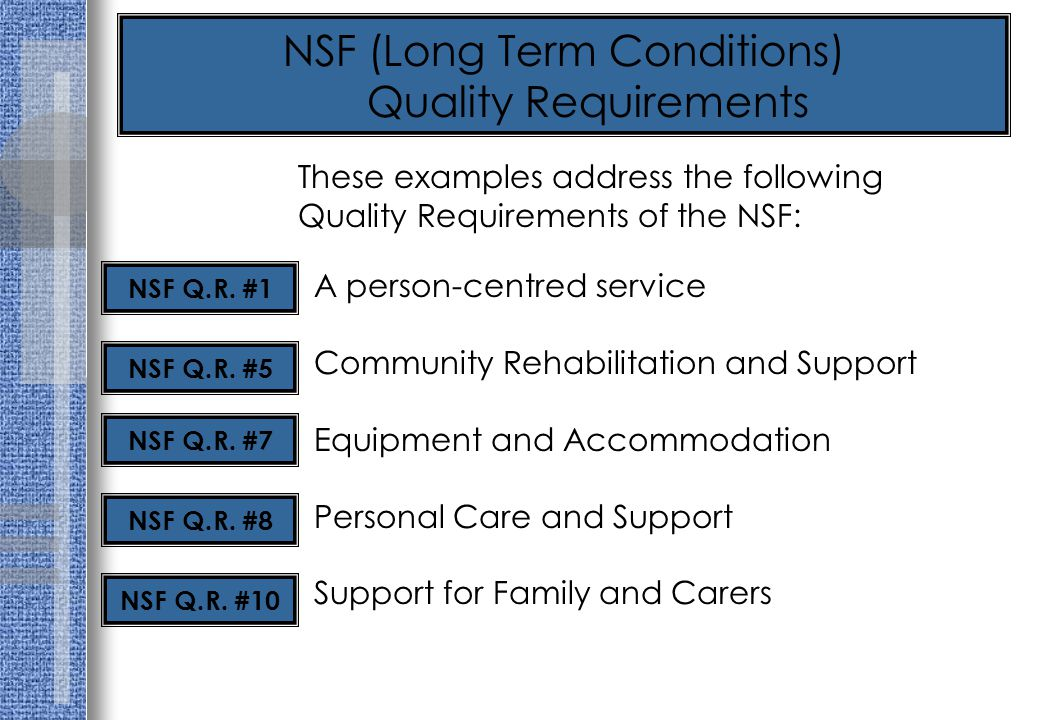 A person-centred service Community Rehabilitation and Support Equipment and Accommodation Personal Care and Support Support for Family and Carers NSF