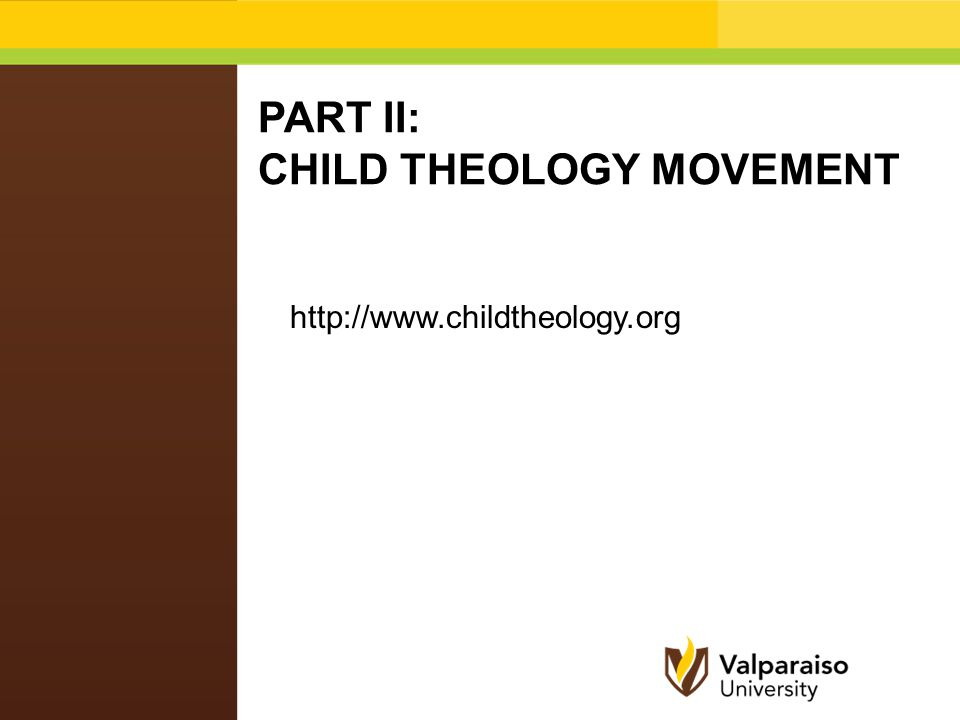 PART II: CHILD THEOLOGY MOVEMENT http://www.childtheology.org