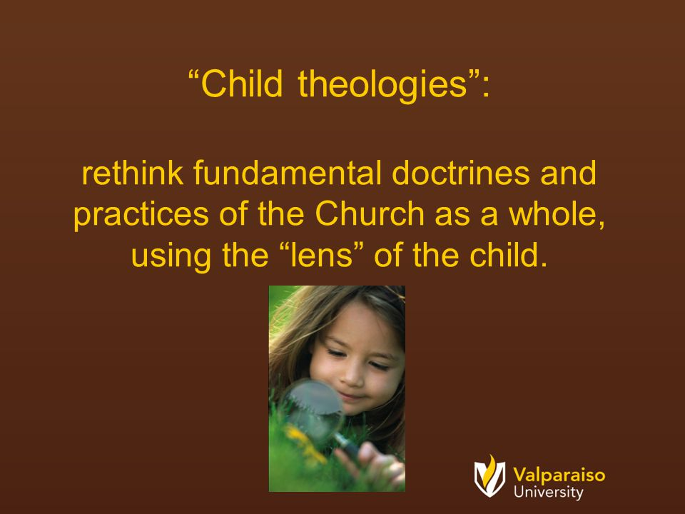 Child theologies : rethink fundamental doctrines and practices of the Church as a whole, using the lens of the child.