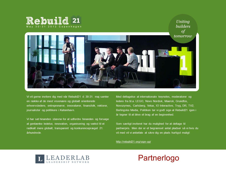 Uniting builders of tomorrow Partnerlogo Vi vil gerne invitere dig med når Rebuild21 d. 30-31. maj samler en række af de mest visionære og globalt ori