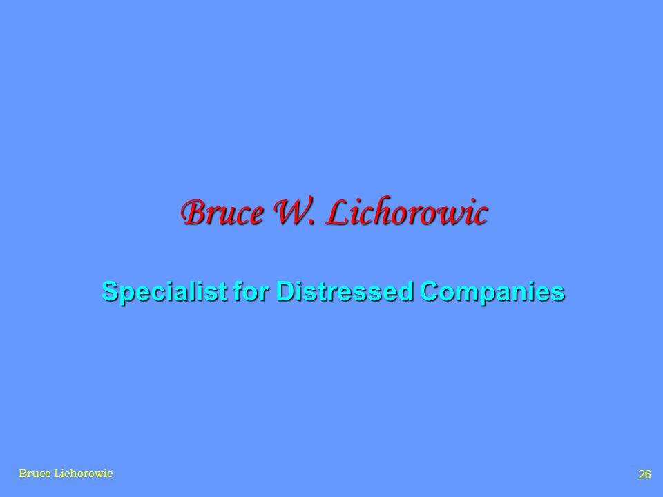 Bruce Lichorowic 26 Bruce W. Lichorowic Specialist for Distressed Companies