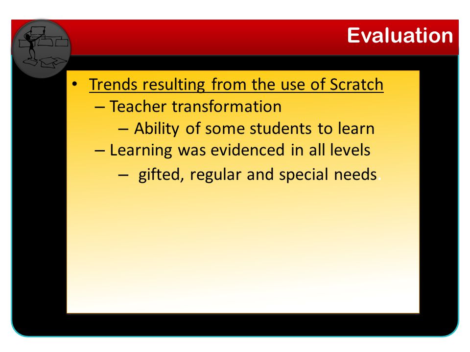 Trends resulting from the use of Scratch – Teacher transformation – Ability of some students to learn – Learning was evidenced in all levels – gifted, regular and special needs.