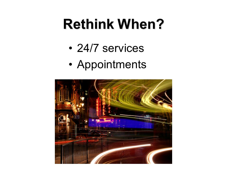 Rethink When 24/7 services Appointments
