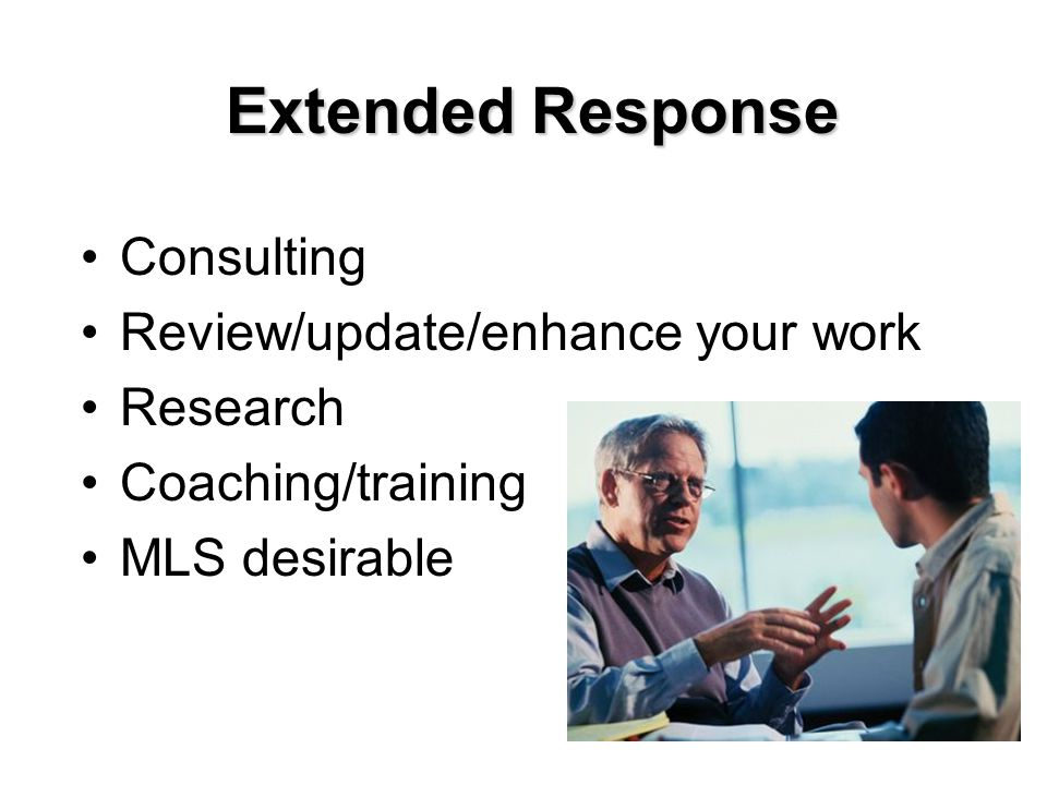 Extended Response Consulting Review/update/enhance your work Research Coaching/training MLS desirable