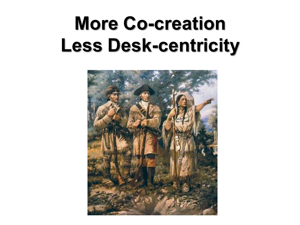 More Co-creation Less Desk-centricity