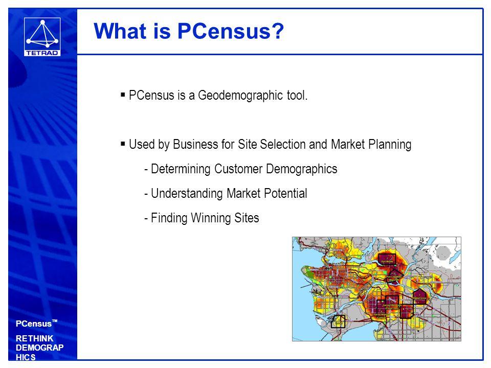 PCensus ™ RETHINK DEMOGRAP HICS Who Uses PCensus.