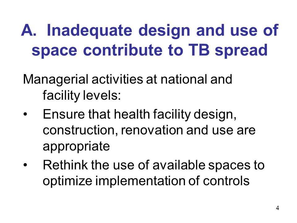A. Inadequate design and use of space contribute to TB spread Managerial activities at national and facility levels: Ensure that health facility desig