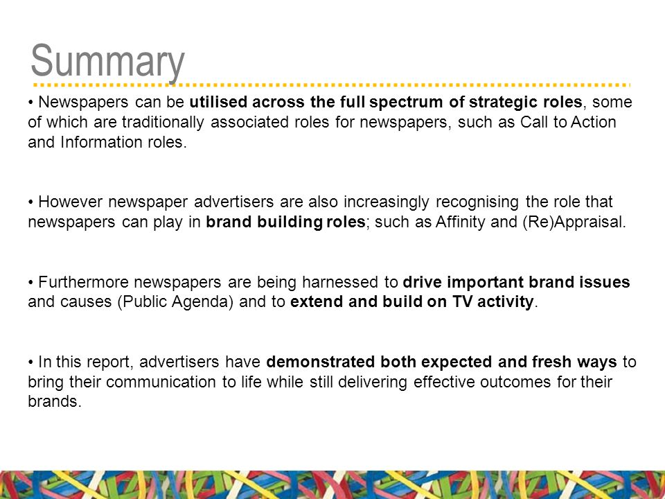 Summary Newspapers can be utilised across the full spectrum of strategic roles, some of which are traditionally associated roles for newspapers, such as Call to Action and Information roles.