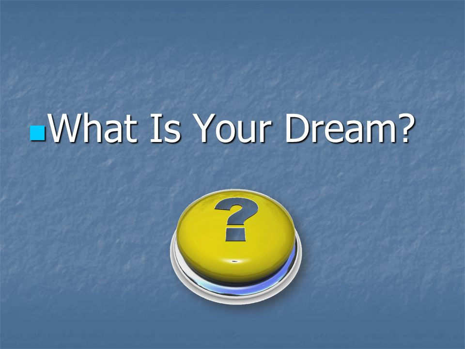 Are You Living Your Professional Dream Do you love what you are doing.