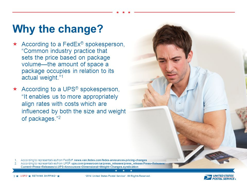 "USPS ® RETHINK SHIPPING ™  © 2014 United States Postal Service ®. All Rights Reserved. Why the change?  According to a FedEx ® spokesperson, ""Comm"