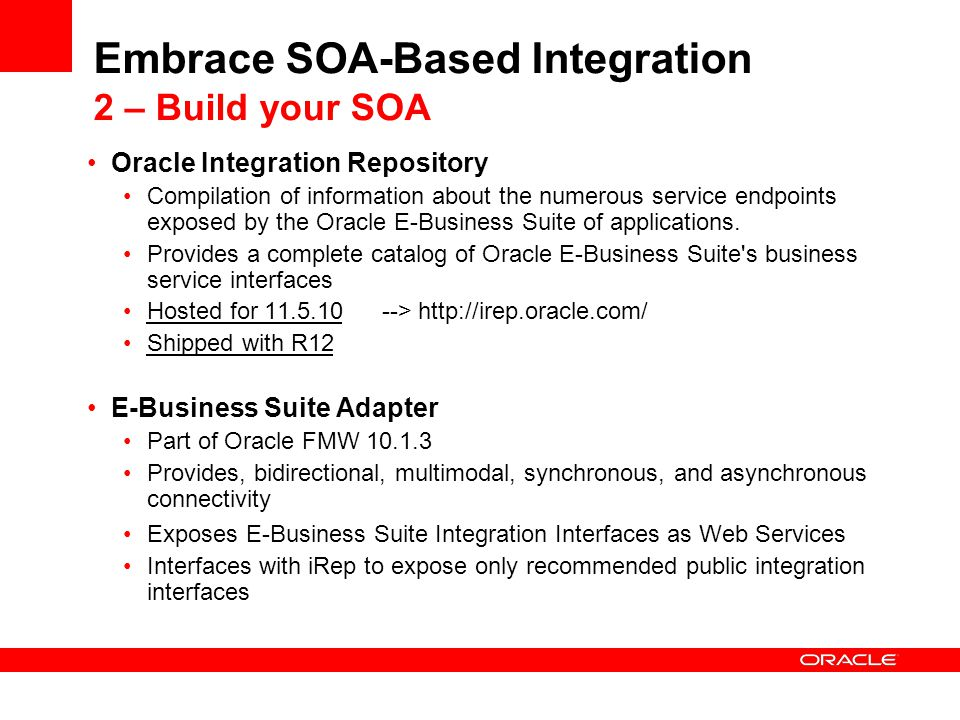 Embrace SOA-Based Integration 2 – Build your SOA Oracle Integration Repository Compilation of information about the numerous service endpoints exposed