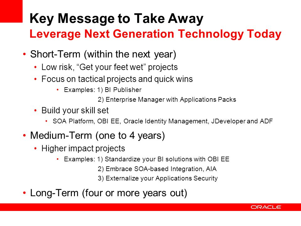 """Key Message to Take Away Leverage Next Generation Technology Today Short-Term (within the next year) Low risk, """"Get your feet wet"""" projects Focus on t"""