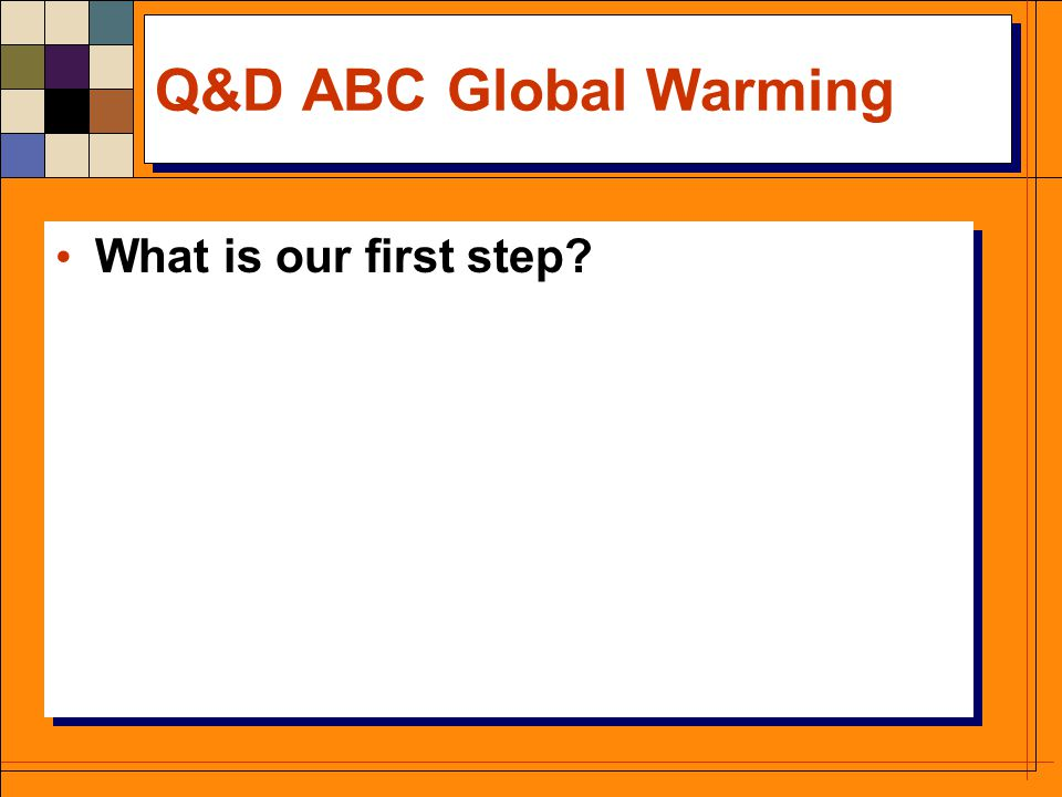 Q&D ABC Global Warming What is our first step?