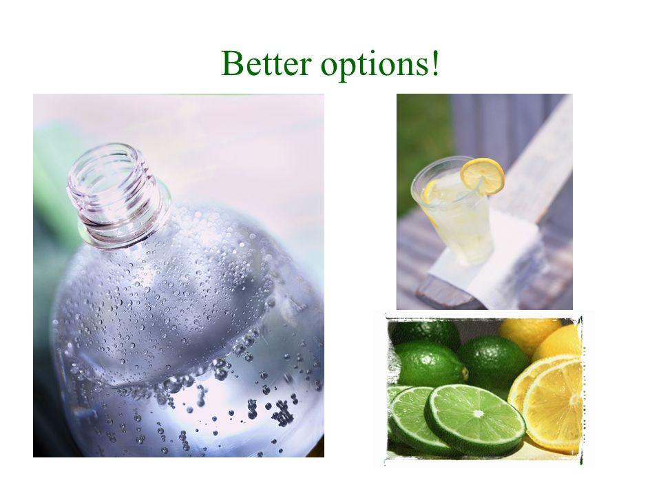 Better options!