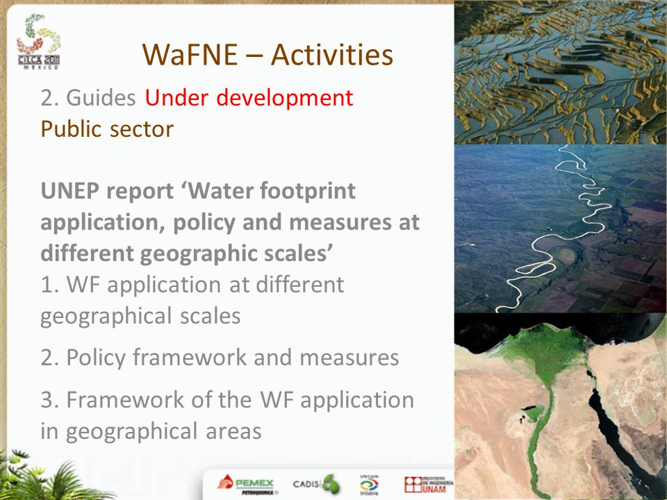 WaFNE – Activities 2. Guides Under development Public sector UNEP report 'Water footprint application, policy and measures at different geographic sca