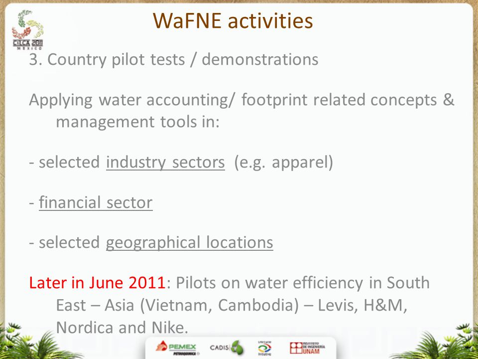 WaFNE activities 3. Country pilot tests / demonstrations Applying water accounting/ footprint related concepts & management tools in: - selected indus