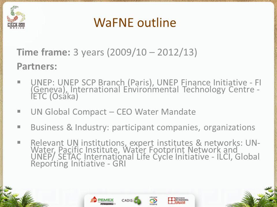 WaFNE outline Time frame: 3 years (2009/10 – 2012/13) Partners:  UNEP: UNEP SCP Branch (Paris), UNEP Finance Initiative - FI (Geneva), International
