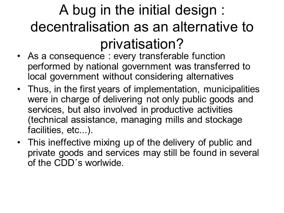 A bug in the initial design : decentralisation as an alternative to privatisation.