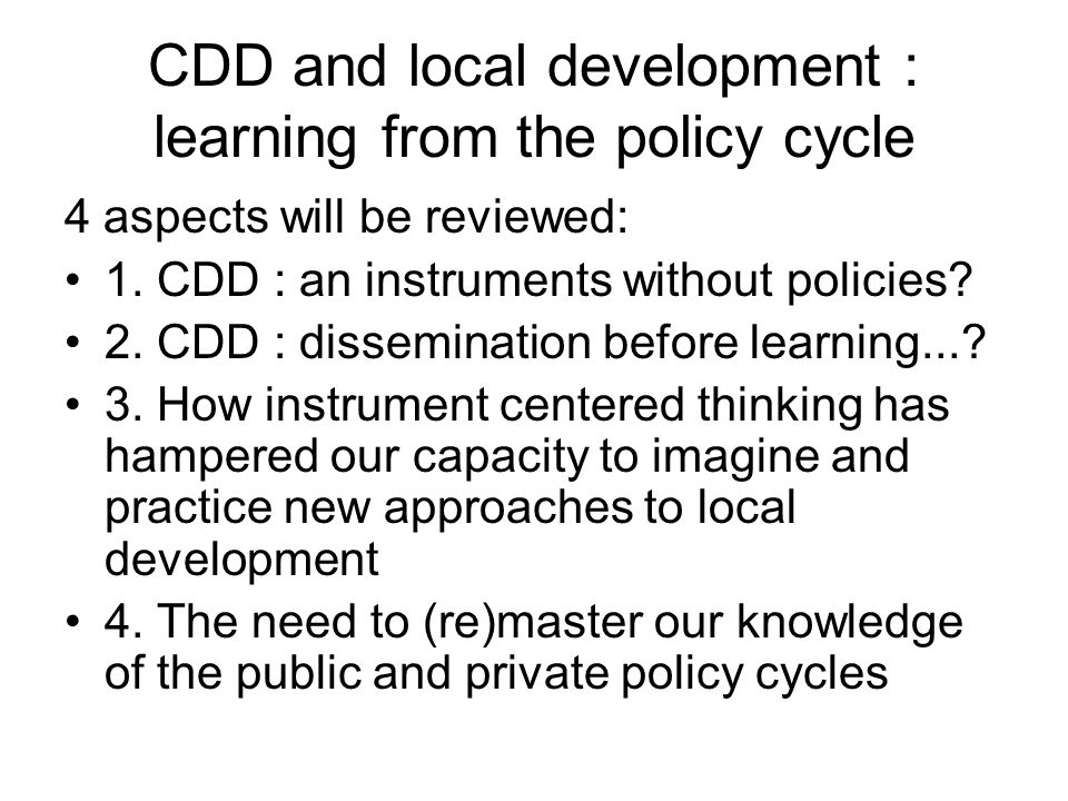 CDD and local development : learning from the policy cycle 4 aspects will be reviewed: 1.