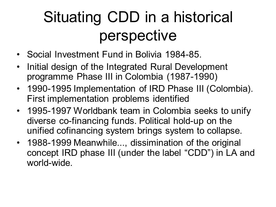 Situating CDD in a historical perspective Social Investment Fund in Bolivia 1984-85.