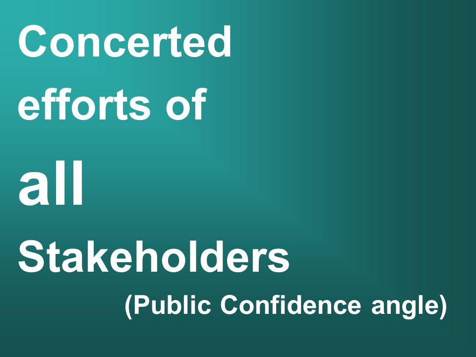 Concerted efforts of all Stakeholders (Public Confidence angle)