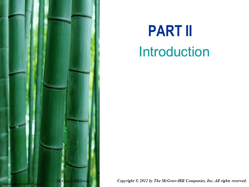 Akira Kaede/Getty Images PART II Introduction McGraw-Hill/Irwin Copyright © 2012 by The McGraw-Hill Companies, Inc.