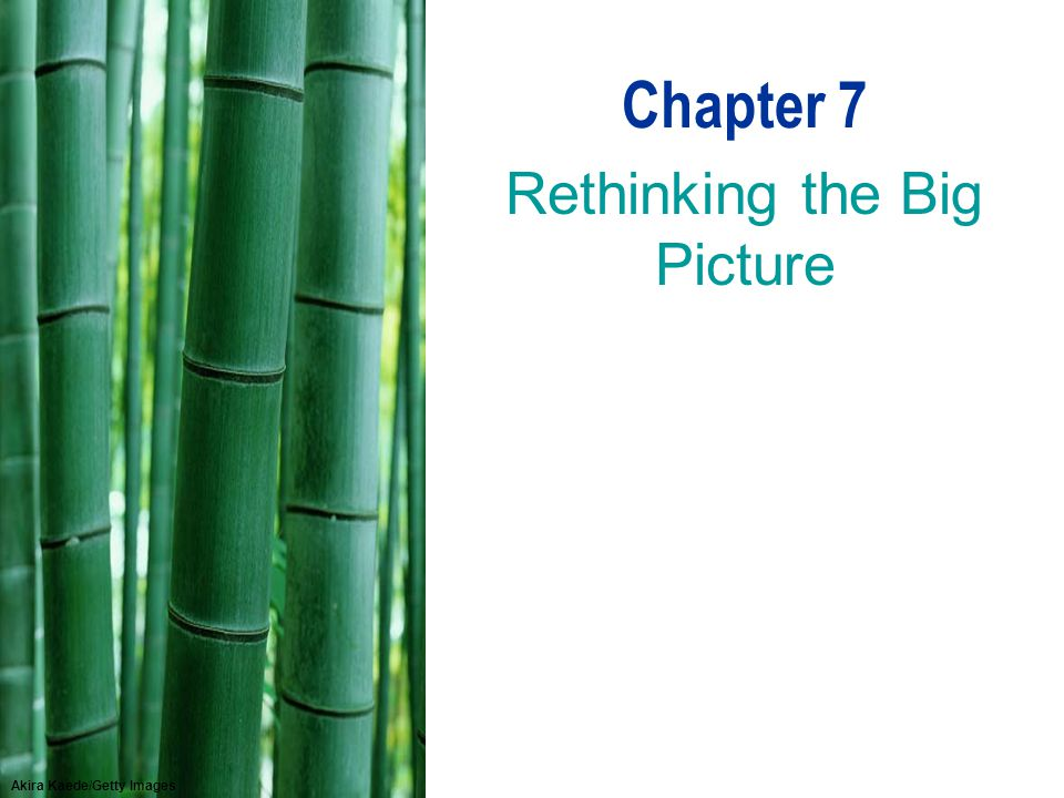 Akira Kaede/Getty Images Chapter 7 Rethinking the Big Picture