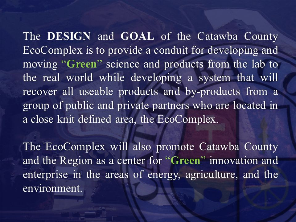 """The DESIGN and GOAL of the Catawba County EcoComplex is to provide a conduit for developing and moving """"Green"""" science and products from the lab to th"""