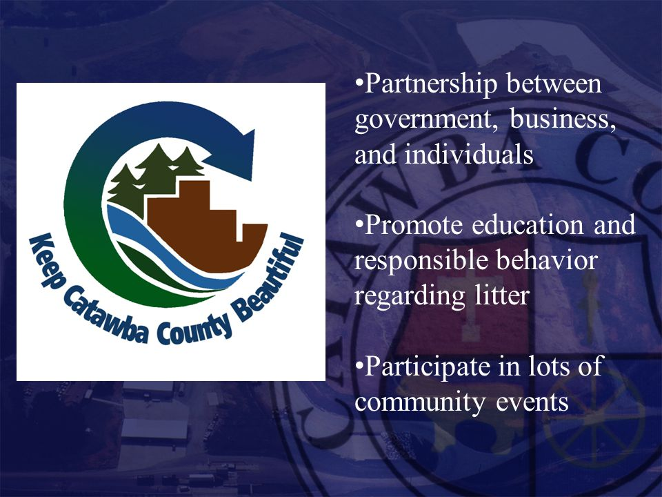Partnership between government, business, and individuals Promote education and responsible behavior regarding litter Participate in lots of community events