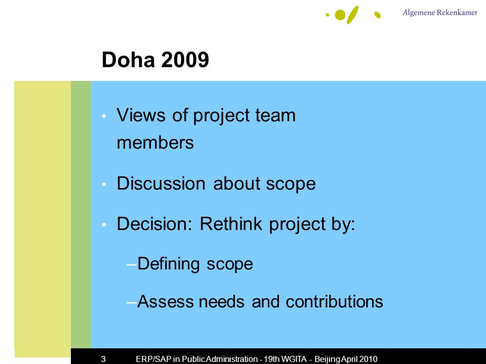 ERP/SAP in Public Administration - 19th WGITA - Beijing April 20103 Doha 2009 Views of project team members Discussion about scope Decision: Rethink project by: –Defining scope –Assess needs and contributions