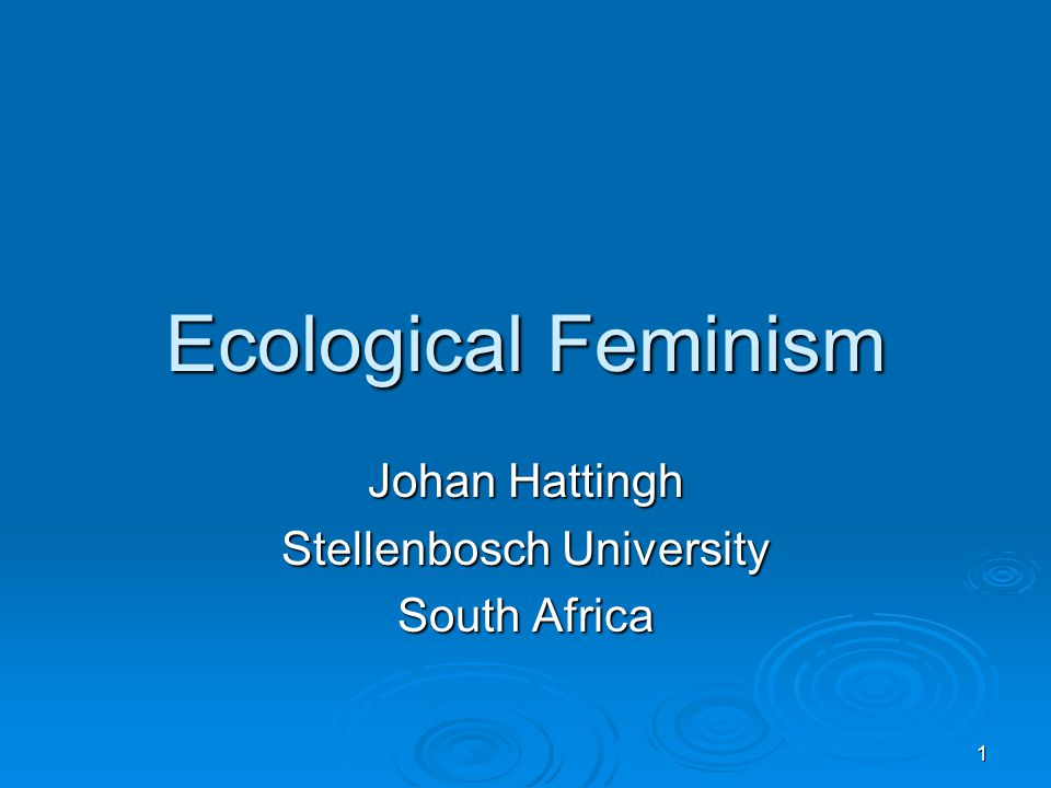 1 Ecological Feminism Johan Hattingh Stellenbosch University South Africa