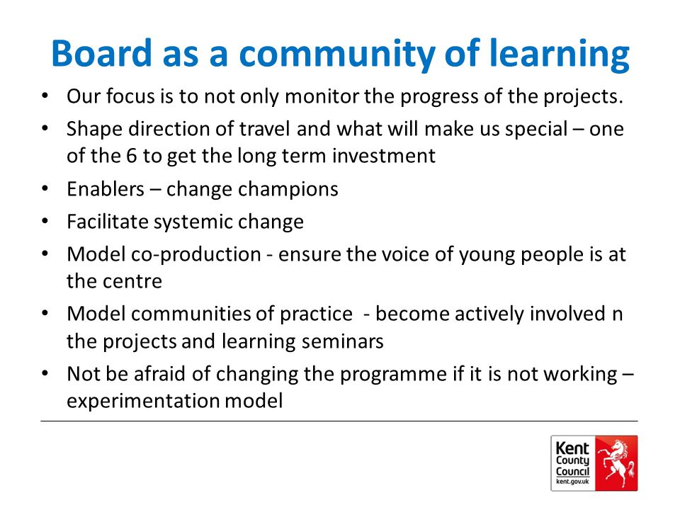 Board as a community of learning Our focus is to not only monitor the progress of the projects.