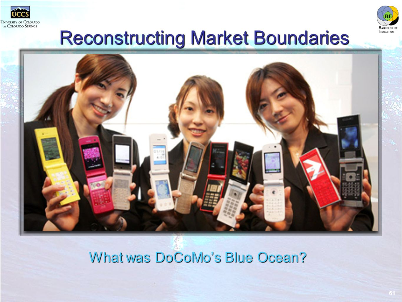 innovation.uccs.edu B ACHELOR OF I NNOVATION ™ Reconstructing Market Boundaries What was DoCoMo's Blue Ocean.
